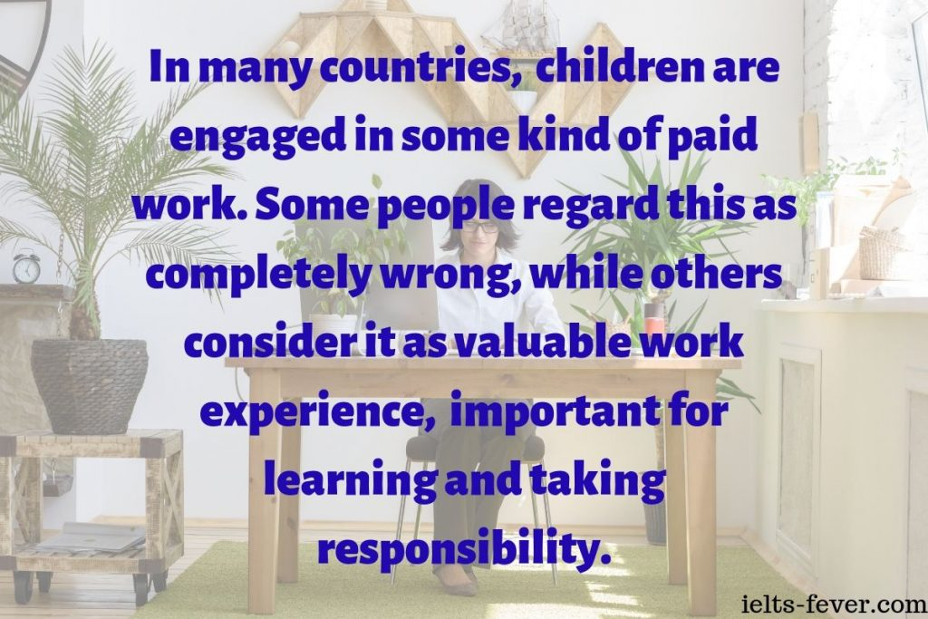 In many countries, children are engaged in some kind of paid work. Some people regard this as completely wrong, job in their free time