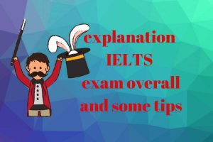 explanation of IELTS exam overall and some tips