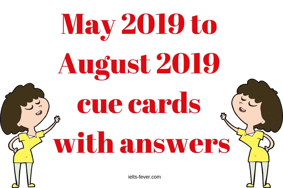 May 2019 to August 2019 cue cards with answers