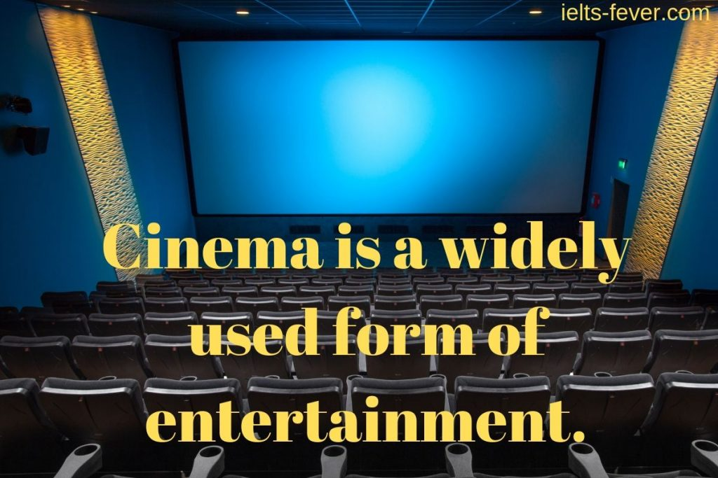 Cinema is a widely used form of entertainment.