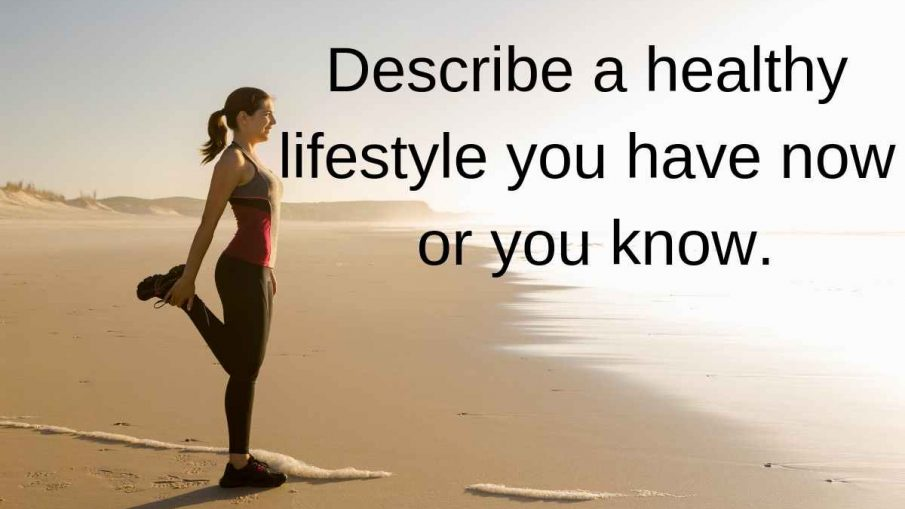 Describe a healthy lifestyle you have now or you know