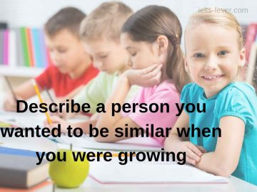 Describe a person you wanted to be similar when you were growing