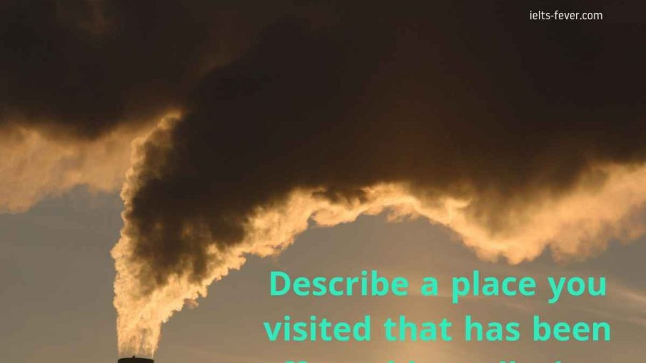 Describe a place you visited that has been affected by pollution