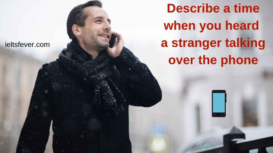 Describe a time when you heard a stranger talking over the phone.