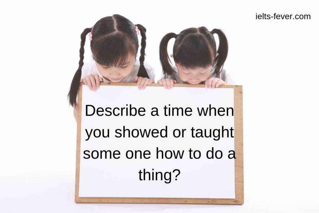 Describe a time when you showed or taught someone how to do a thing