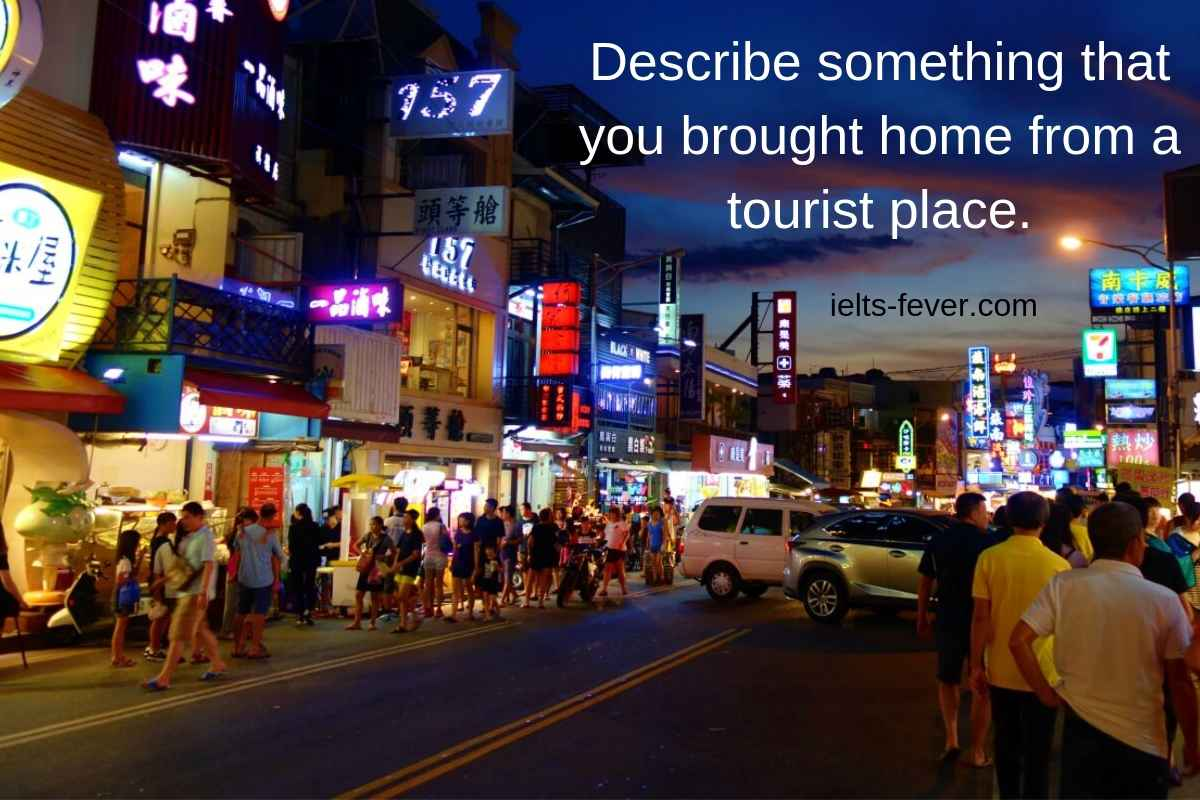Describe something that you brought home from a tourist place