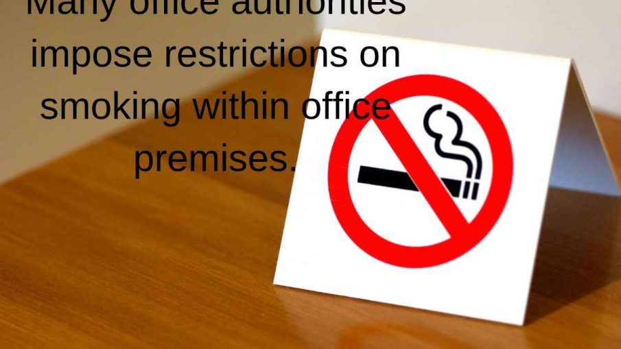 Many office authorities impose restrictions on smoking within office premises.