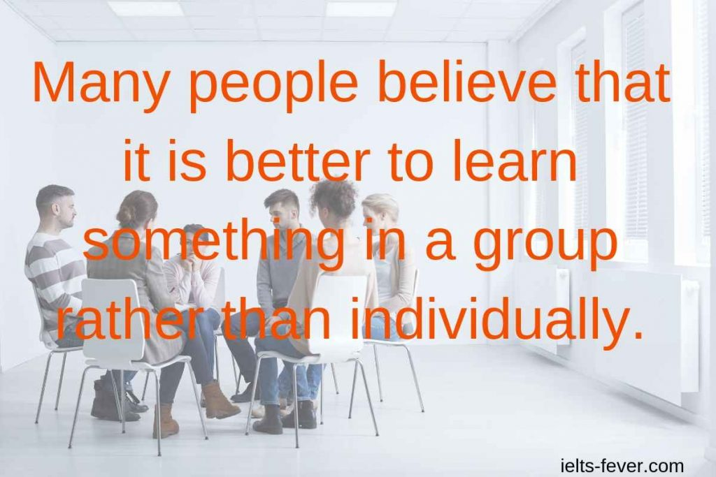 Many people believe that it is better to learn something in a group