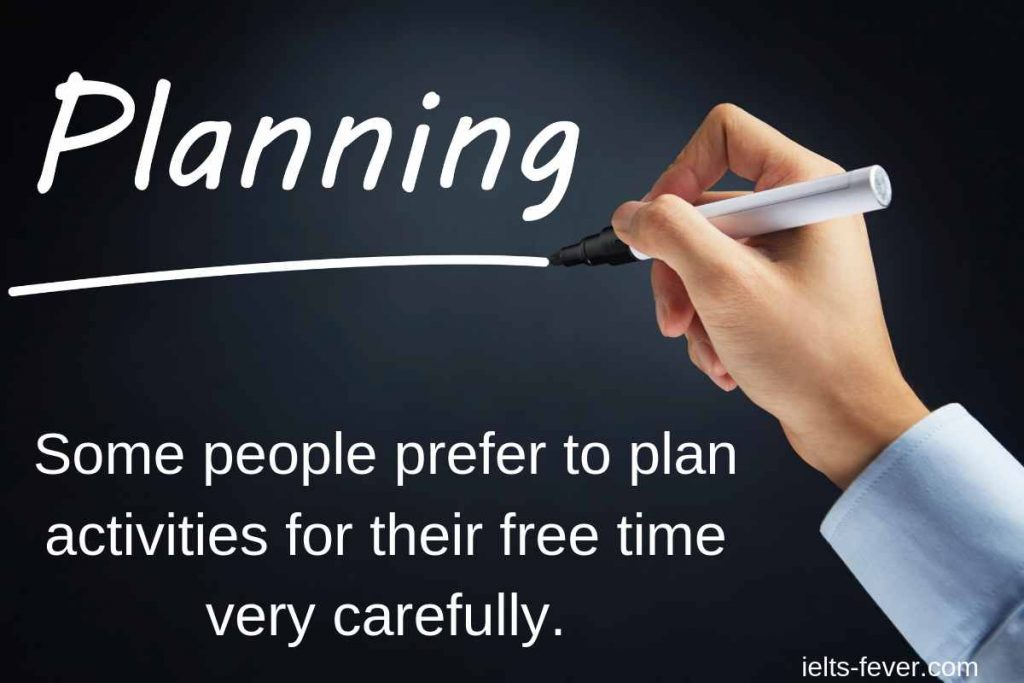 Some people plan to prefer their activities for free time very carefully