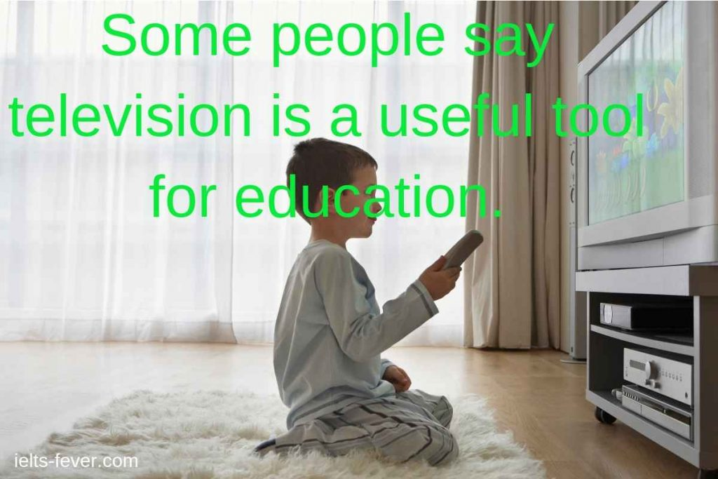 Some people say television is a useful tool for education.