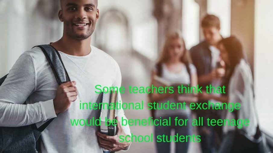 Some teachers think that international student exchange would be beneficial