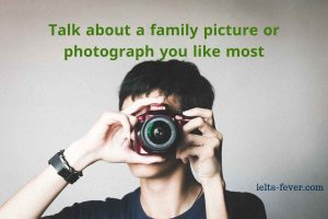 Talk about a family picture or photograph you like most.