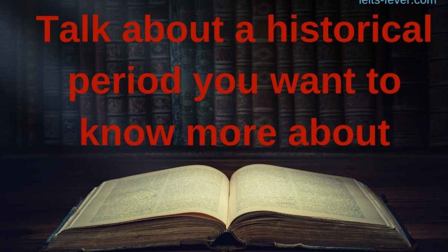Talk about a historical period you want to know more about