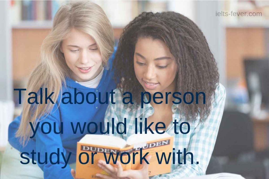 Talk about a person you would like to study or work with.
