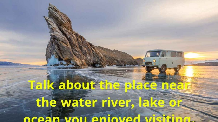 Talk about the place near the water river, lake or ocean you enjoyed visiting.