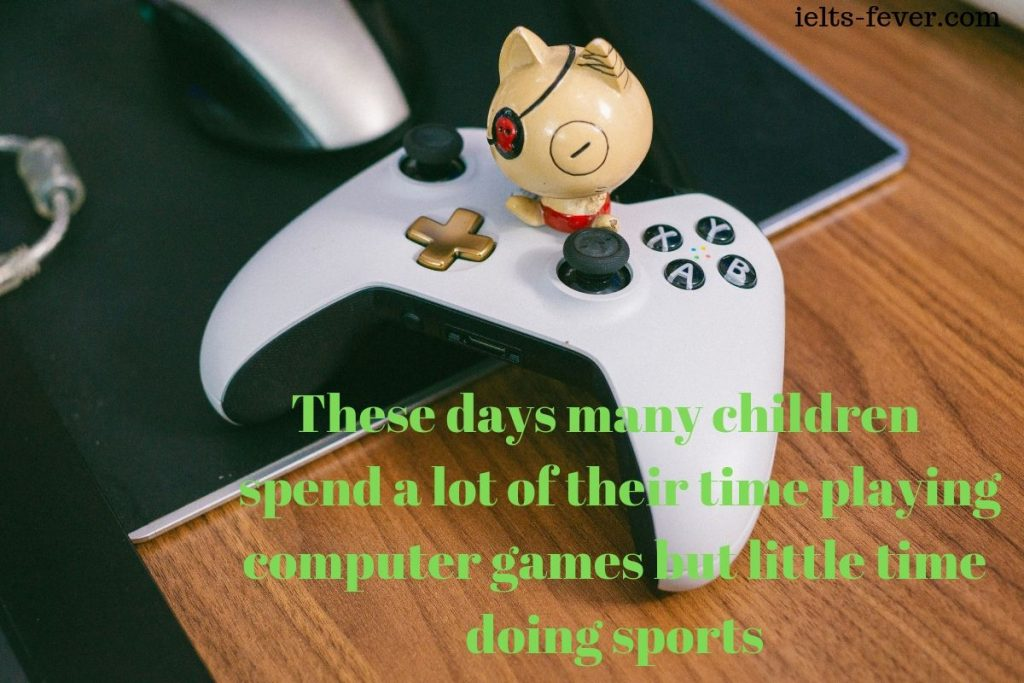 These days many children spend a lot of their time playing computer games but little time doing sports