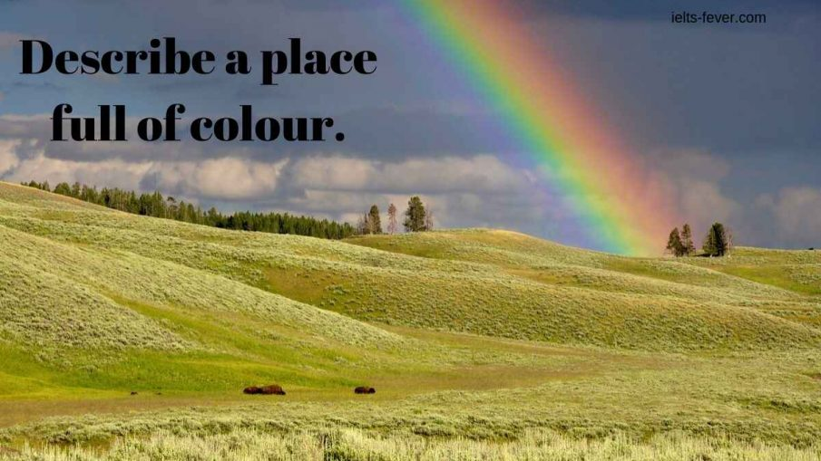 Describe a place full of colour.