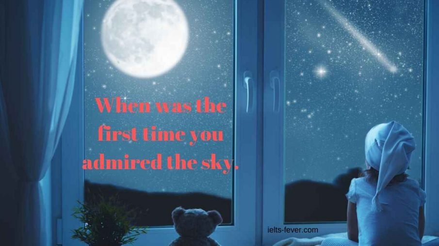 When was the first time you admired the sky.