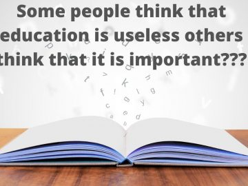 Some people think that education is useless others think that it is important.
