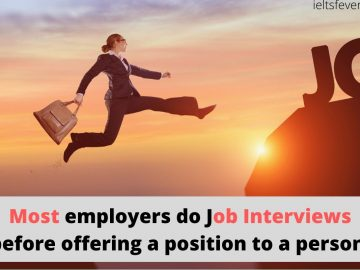 Most employers do Job Interviews before offering a position to a person