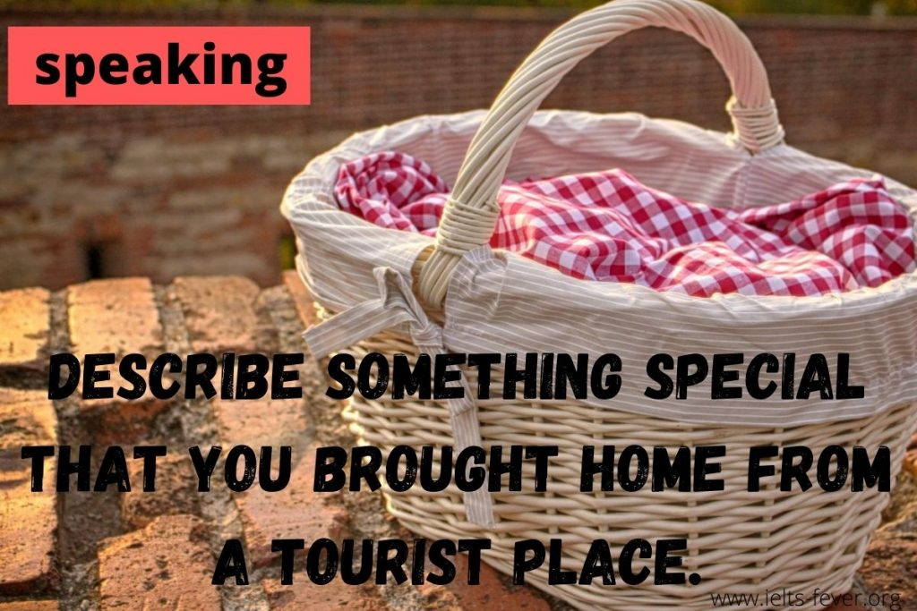 Describe something special that you brought home from a tourist place. (1)