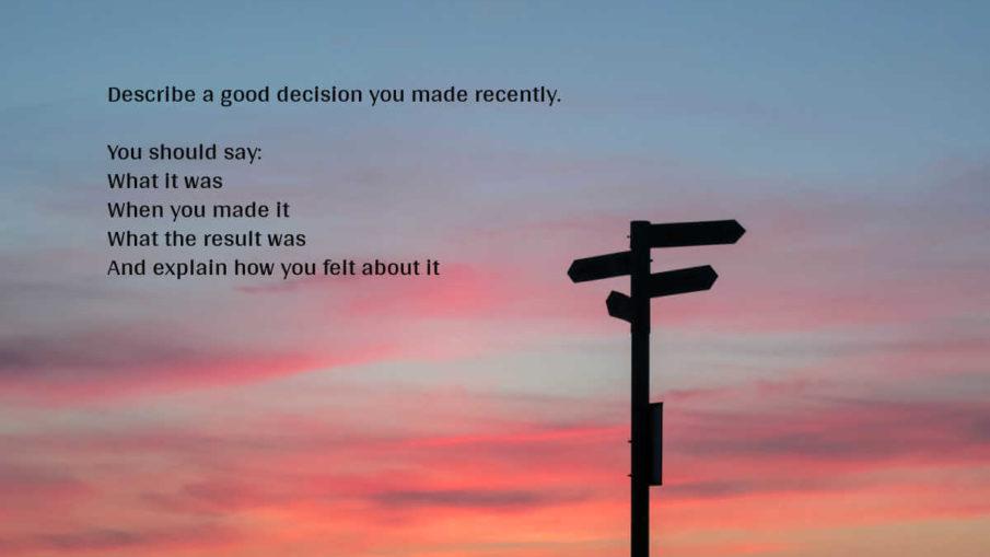 Describe a Good Decision You Made Recently
