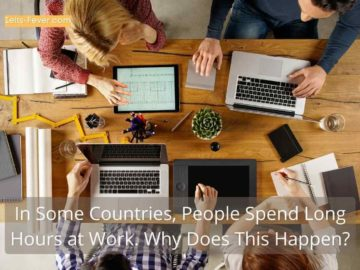 In Some Countries, People Spend Long Hours at Work. Why Does This Happen?