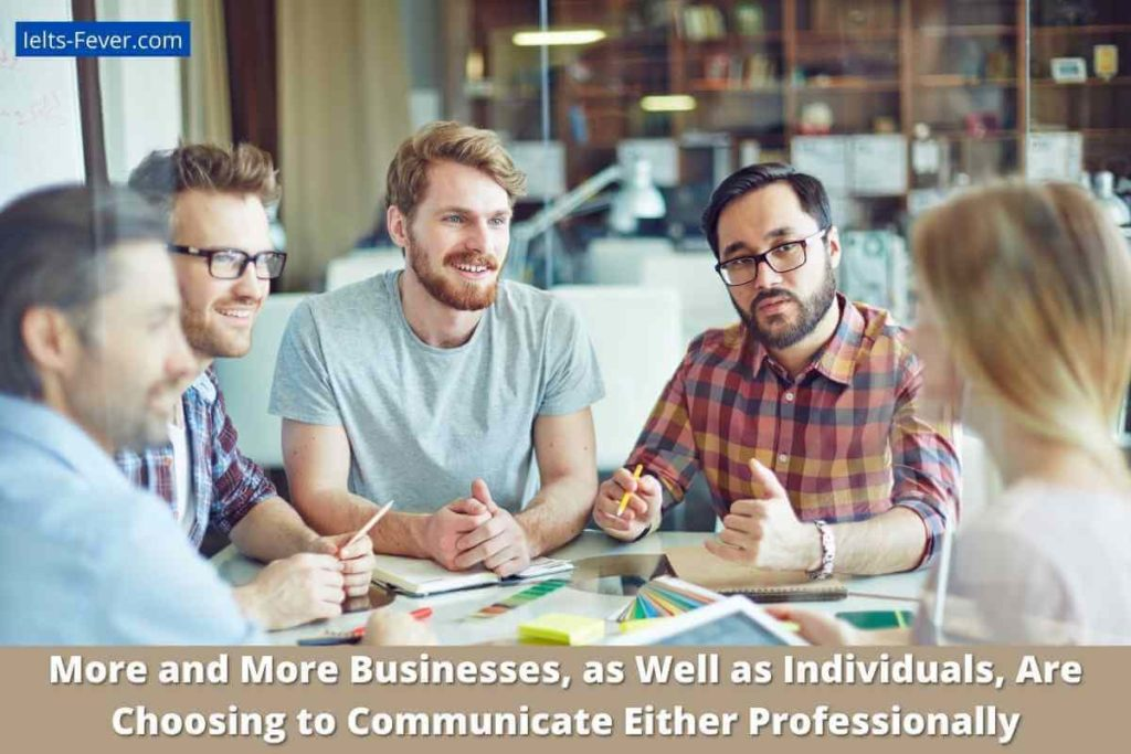 More and More Businesses, as Well as Individuals, Are Choosing to Communicate Either Professionally