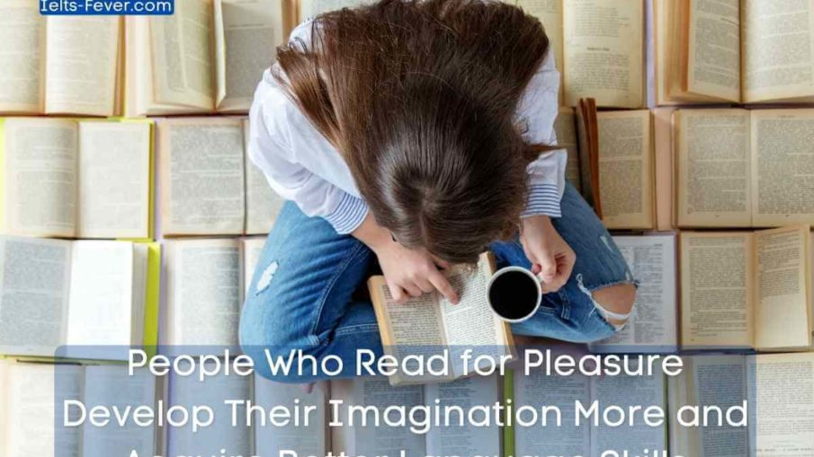 People Who Read for Pleasure Develop Their Imagination More and Acquire Better Language Skills