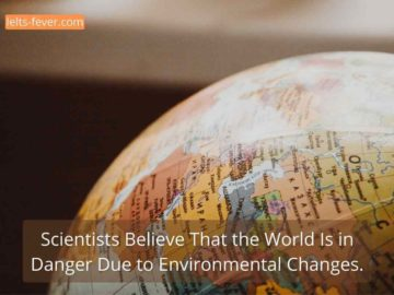 Scientists Believe That the World Is in Danger Due to Environmental Changes.