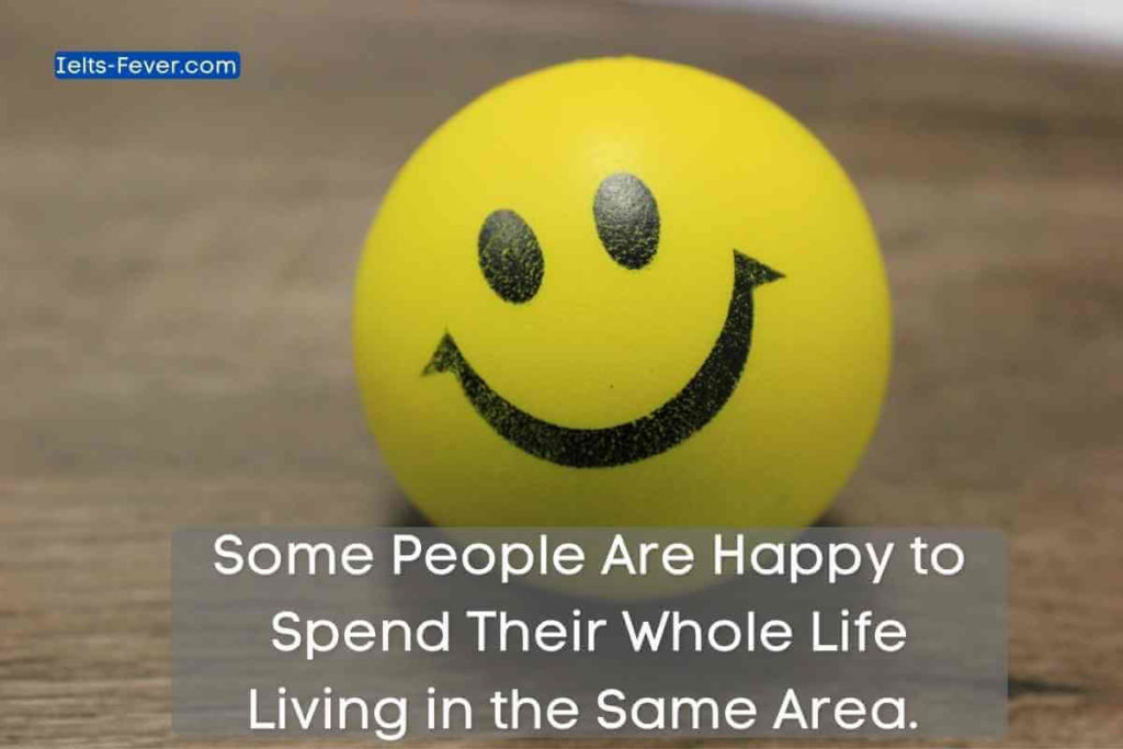 Some People Are Happy to Spend Their Whole Life Living in the Same Area.