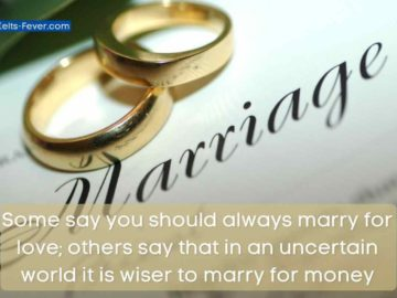 Some say you should always marry for love; others say that in an uncertain world it is wiser to marry for money People