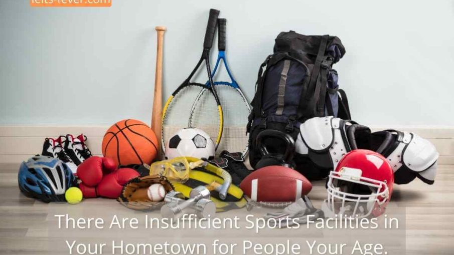 There Are Insufficient Sports Facilities in Your Hometown for People Your Age.
