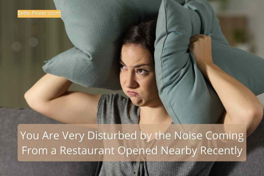 You Are Very Disturbed by the Noise Coming From a Restaurant Opened Nearby Recently