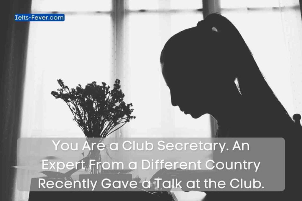 You Are aClub Secretary. An Expert From a Different Country Recently Gave a Talk at the Club.