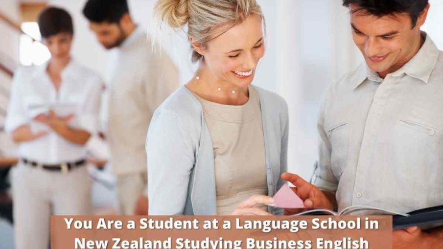 You Are a Student at a Language School in New Zealand Studying Business English