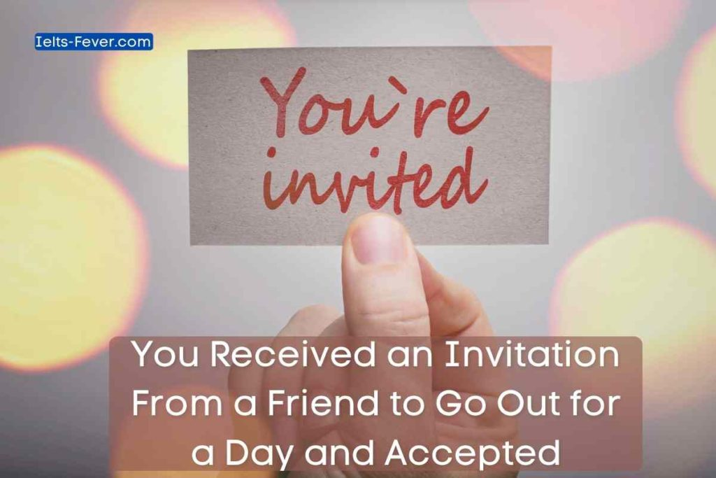 You Received an Invitation From a Friend to Go Out for a Day and Accepted