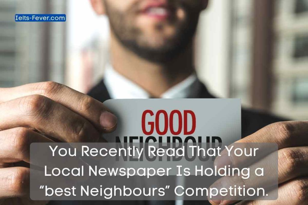 "You Recently Read That Your Local Newspaper Is Holding a ""best Neighbours"" Competition."