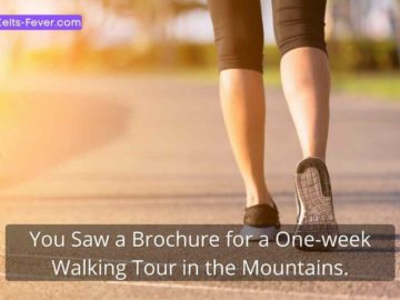 You Saw a Brochure for a One-week Walking Tour in the Mountains.