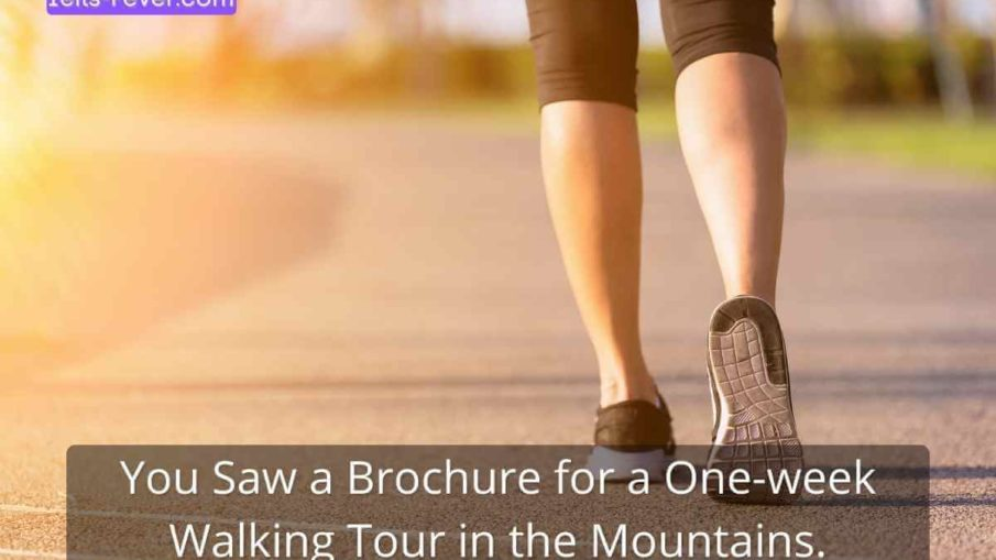 You Saw a Brochure for a One-week Walking Tour in theMountains.